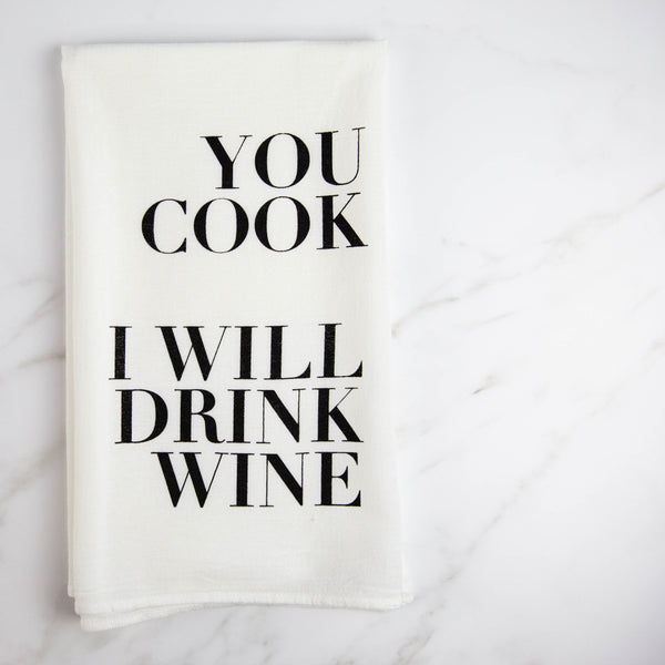 You Cook I Will Drink Wine Tea Towel - White
