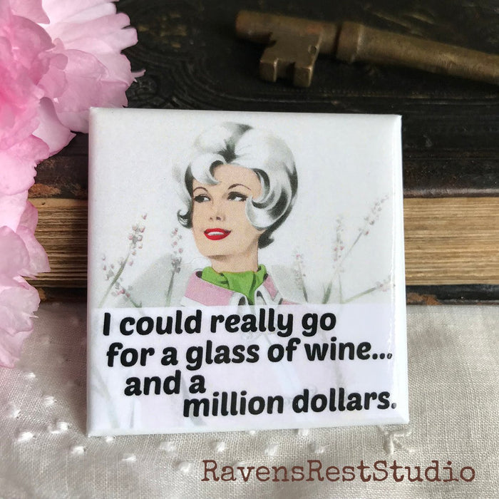 I Could Really Go for a Glass of Wine...And a Million Dollars - Magnet