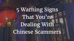 Warning Signs That You're Dealing With Chinese Scammers