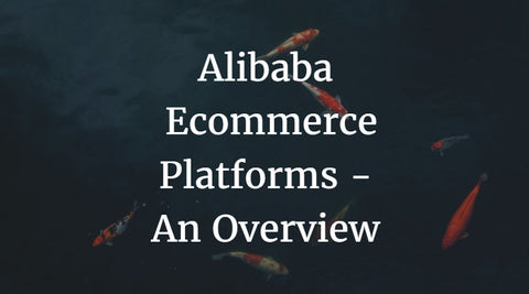 Alibaba Ecommerce Platforms - An Overview