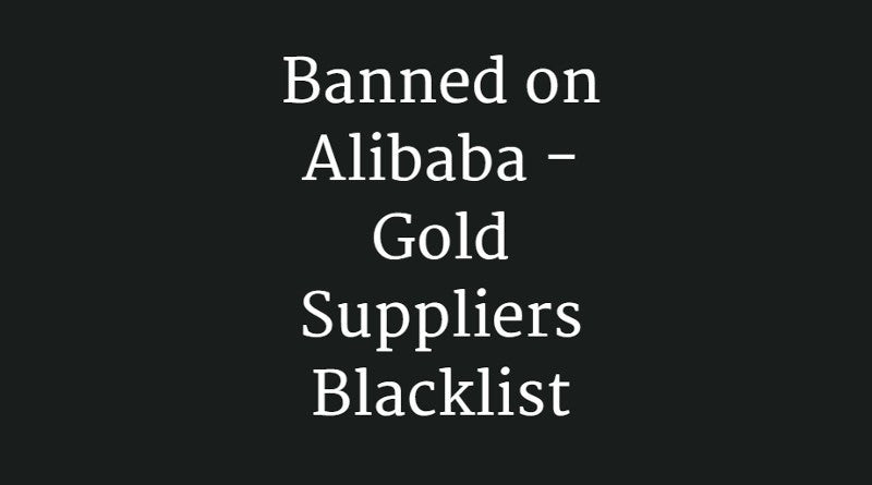 Banned on Alibaba - Gold Suppliers Blacklist | China Checkup