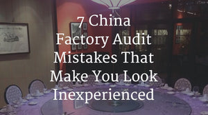China Factory Audit Mistakes