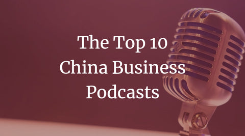 The Top 10 China Business Podcasts