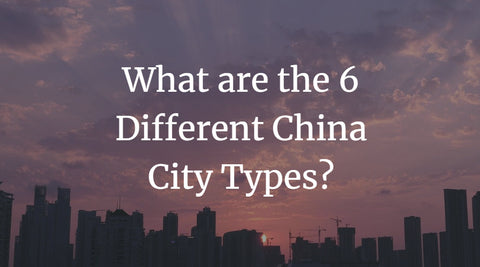 What are the 6 Different China City Types?