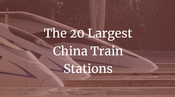 The 20 Largest China Train Stations