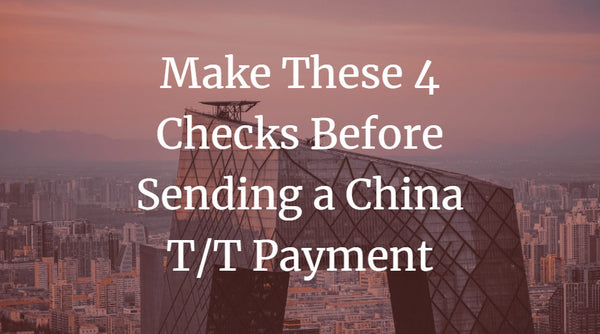 Make These 4 Checks Before Sending a China T/T Payment