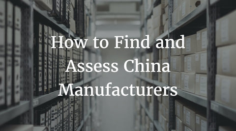 How to Find and Assess China Manufacturers