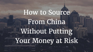 Source From China Without Putting Your Money at Risk