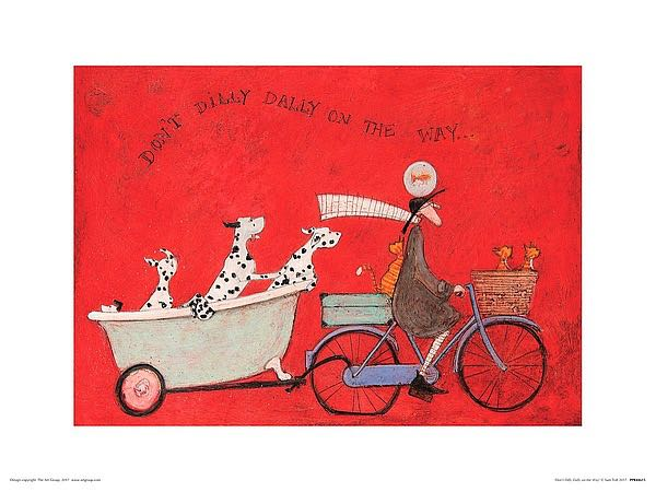 Sam Toft  Don't dilly dally on the way  size 60 x 80 & 30 x 40