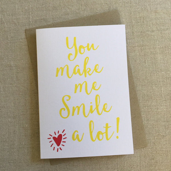 You Make Me Smile A Lot Card