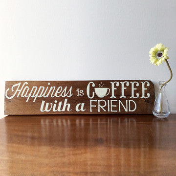 Happiness is coffee with a friend stained wood sign with off white lettering