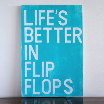 Beach Sign Life is Better in Flip Flops Blue Background words painted in white