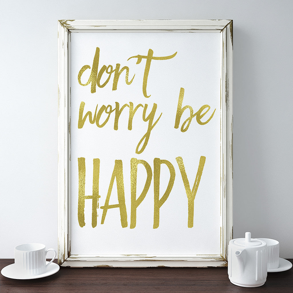 Buy Don\'t Worry Be Happy Gold Foil Print at Word Signs Decor for ...