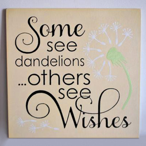 Some see dandelions others see wishes quote handpainted onto wood