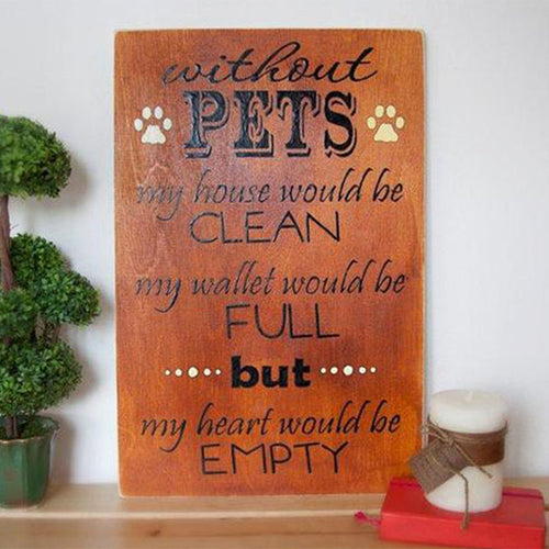 Without Pets your house would be clean, stained wood, black text and white paw prints