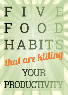 Five Food Habits That Are Killing Your Productivity