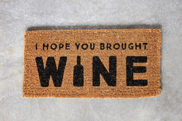 Hope You Brought The Wine Door Mat