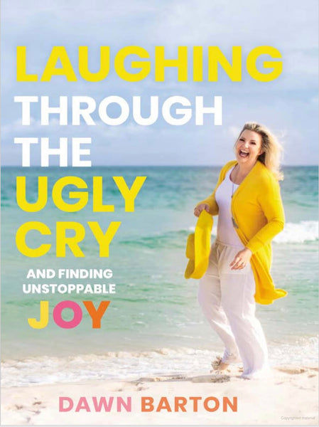 """Laughing Through The Ugly Cry"" by Dawn Barton"