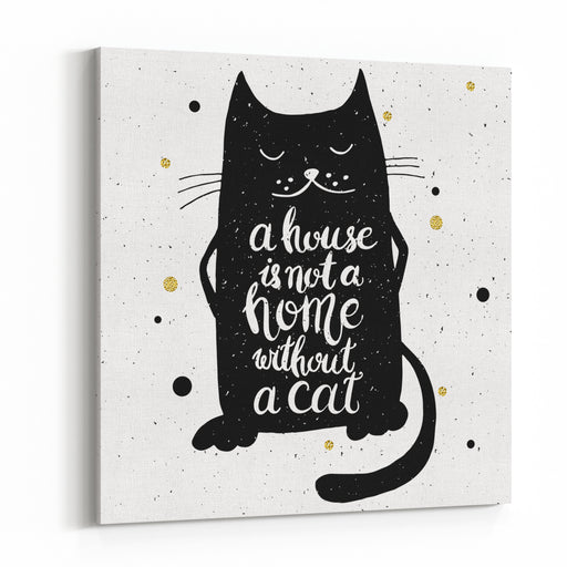 A House Is Not A Home Without A Cat Hand Drawn Inspirational Quote With A Pet Lettering Design For Posters, Tshirts, Cards, Invitations, Stickers, Banners, Advertisement Vector Canvas Wall Art Print