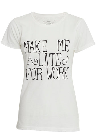 Make Me Late For Work Womens Tee