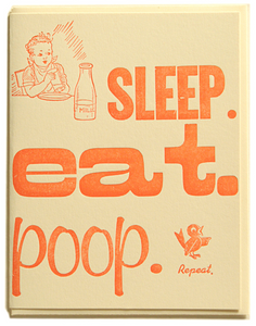 Sleep. eat. poop. Repeat.