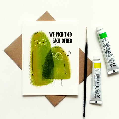 We pick(l)ed each other - Funny love / anniversary card