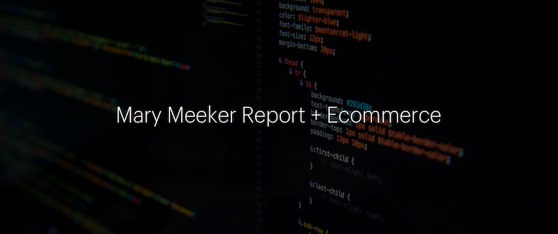 Mary Meeker Report and Ecommerce (2018)