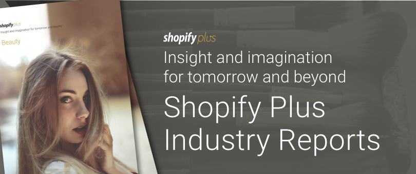 Introducing The Shopify Plus Industry Reports