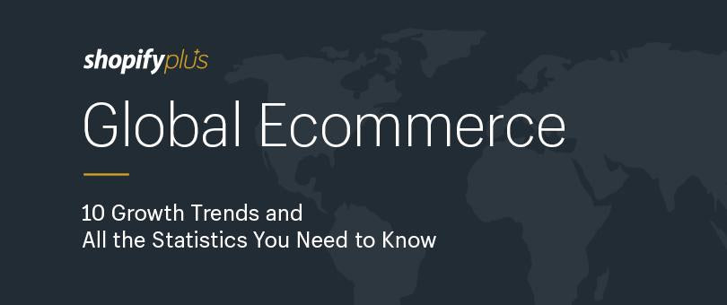 Global Ecommerce Statistics and 10 International Growth Trends You Need to Know [Infographic]