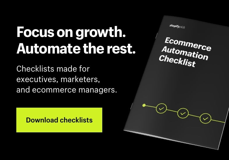 Focus on growth. Automate the rest. Checklists made for executives, marketers, and ecommerce managers. Download checklists.