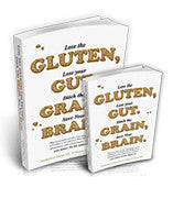 Lose The Gluten, Lose Your Gut. Ditch The Grain, Save Your Brain