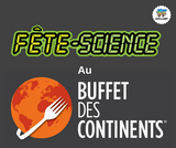 Fête Science au Buffet des Continents