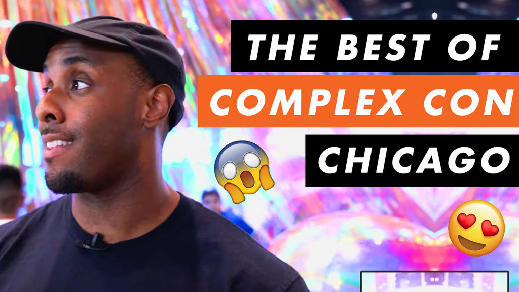The Best Of Complex Con Chicago