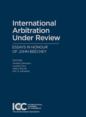 International Arbitration under Review - Essays in honour of John Beechey - ICC