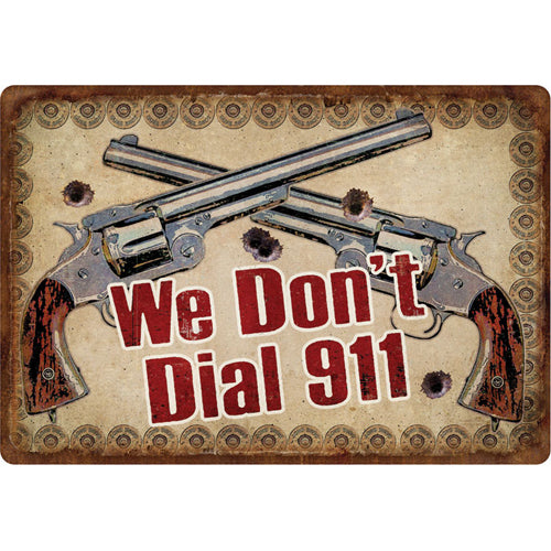 "Tin Sign We Don't Dial 911, Size 12"" x 17"""