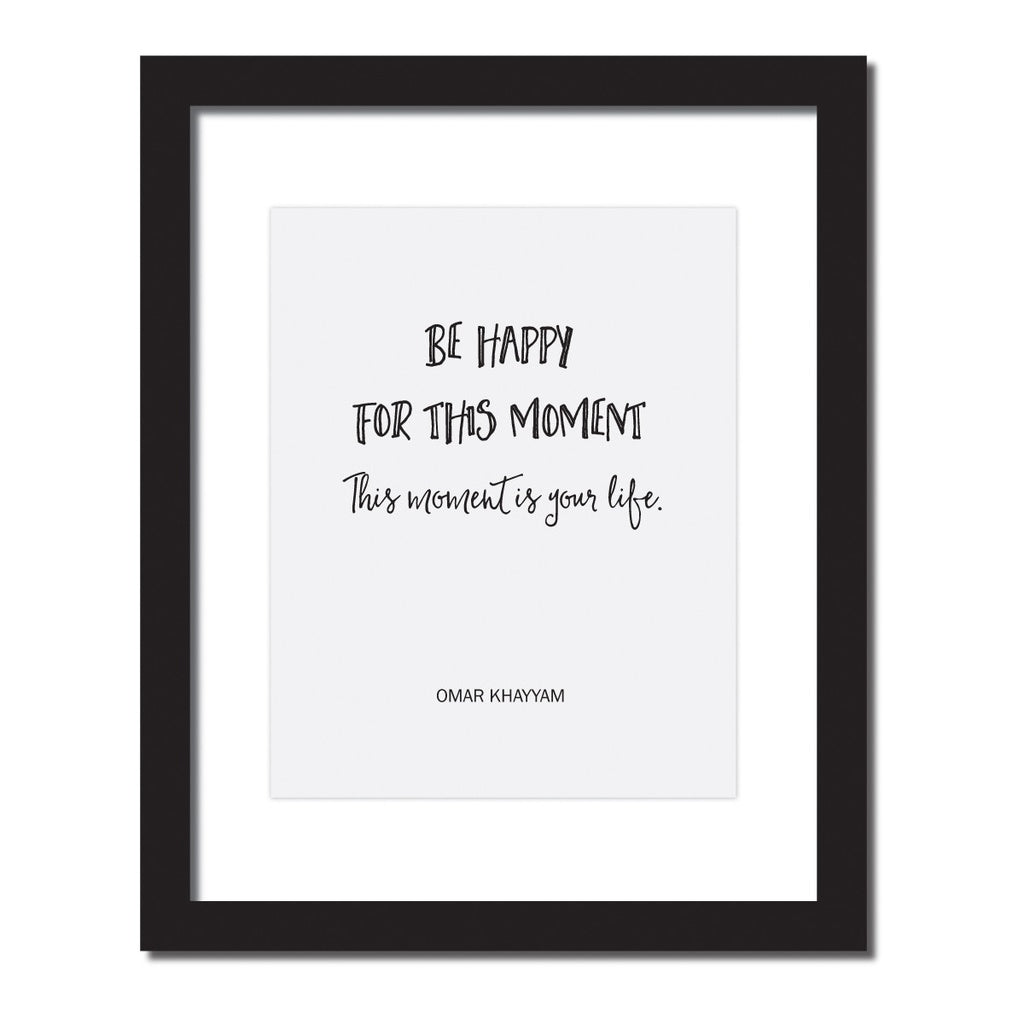 Inspirational quote print 'Be happy for this moment. This moment is your life. - Omar Khayyam'
