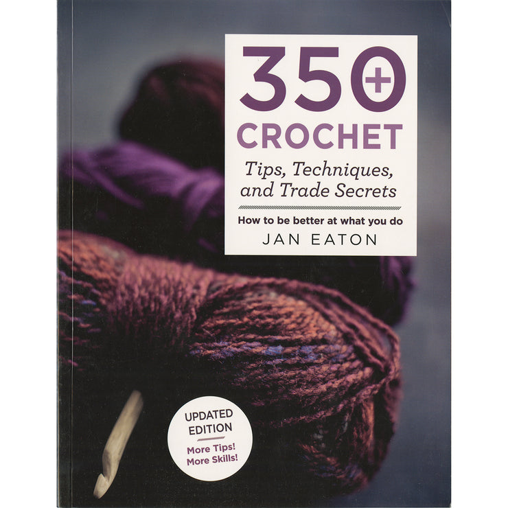 350+ Crochet Tips, Techniques, and Trade Secrets by Jan Eaton