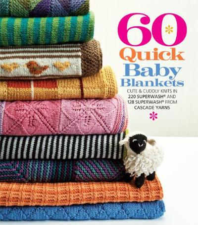 60 Quick Baby Blankets in 220 Superwash and 128 Superwash from Cascade Yarns [978-1-936096-46-6] - $17.95  Sixth & Spring Books, How-to Books