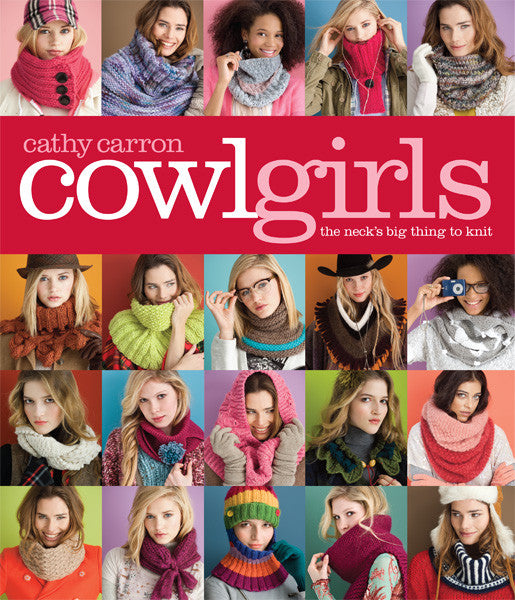Cowl Girls The Neck's Big Thing to Knit Cathy Carron's Cowl Girls_ The Neck's Big Thing to Knit [978-1-936096-04-6] - $19.95 _ Sixth & Spring Books, How-to Books