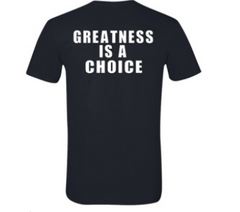Greatness is a choice T-shirt Cotton T-shirt