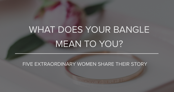 What does your bangle mean to you? 5 extraordinary women share their story.