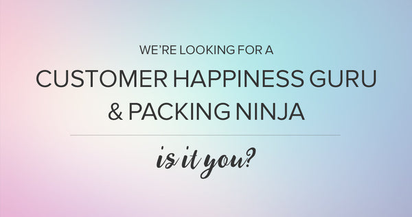 We're looking for a Customer Happiness Guru & Packing Ninja - Is It You?