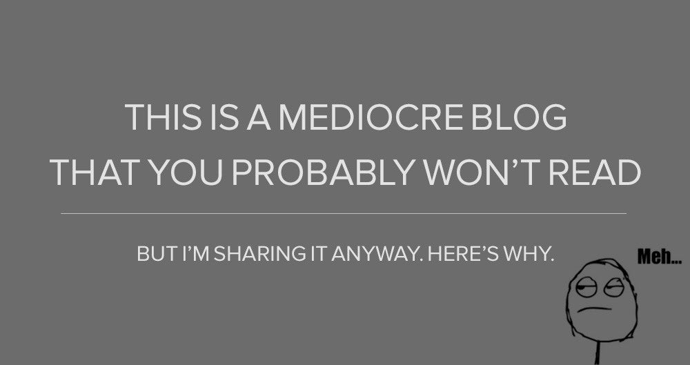 This is a Medicore Blog That You Probably Won't Read, but I'm