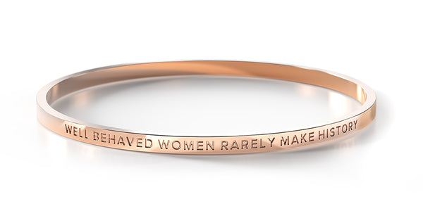 Well Behaved Women Rarely Make History (Rose Gold)