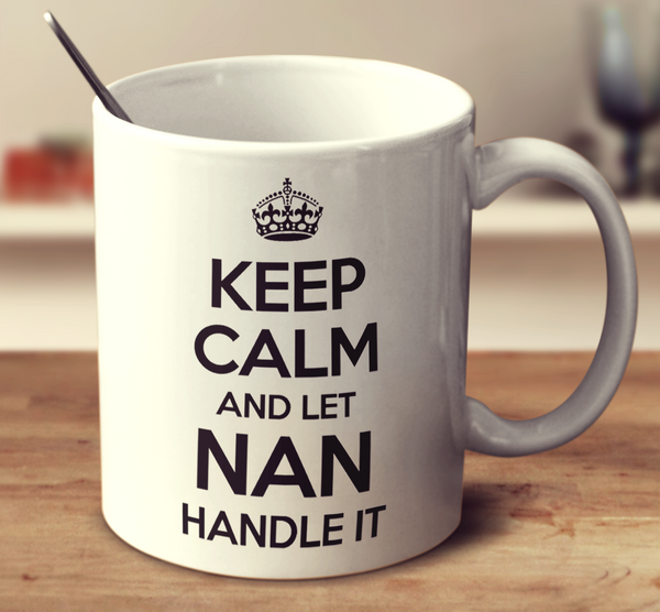 Keep Calm And Let Nan Handle It