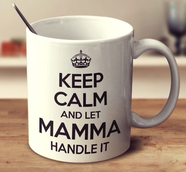 Keep Calm And Let Mamma Handle It