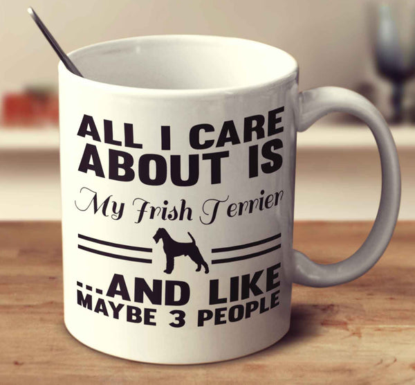 All I Care About Is My Irish Terrier And Like Maybe 3 People