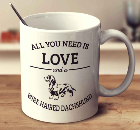 All You Need Is Love And A Wire Haired Dachshund