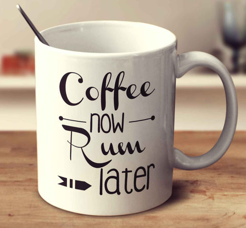 Coffee Now Rum Later