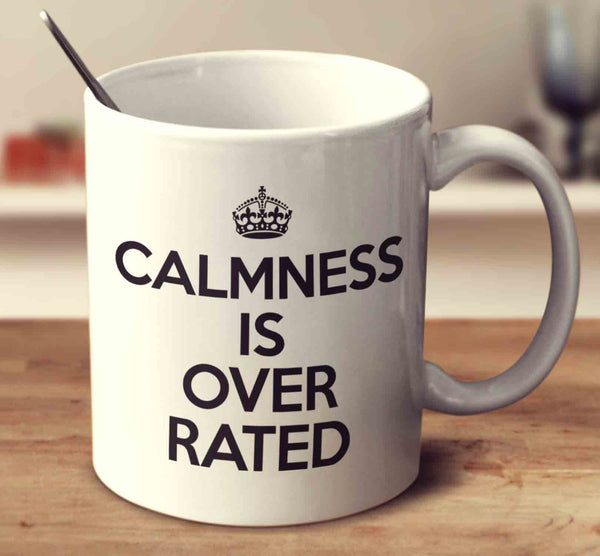 Calmness Is Over Rated